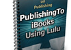 provide you ebook on publishing ibooks to lulu small1