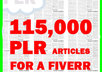give you 115000 PLR Articles with Unrestricted Private Label Rights you can immediately download for a Fiverr Quality article content 3 to 500 words written by top writers you can access instantly