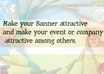 create an attractive banner/ poster for your event or company
