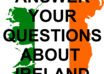 answer your questions about IRELAND and Irish culture