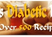give you 500 Tasty Diabetic Recipes sure to please your tastebuds and satisfy your diet restrictions