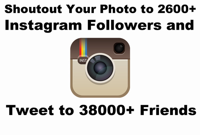 shoutout your Instagram photo to my 2600 followers and 38K Twitter friends