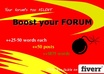 register to your FORUM and write 50 post manually about 1875++ words+ each 25 to 50 words about you niche