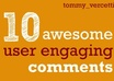 write 10 user engaging comments on your forum or blog