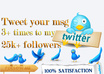 tweet your msg 3+ times during 5 days period to my 25ooo+ followers small1