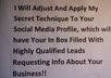 adjust And Apply My Secret Technique To Your Social Media Profile, Which Has My Inbox Filling Up Daily With Highly Qualified Leads, Requesting Info About My Business